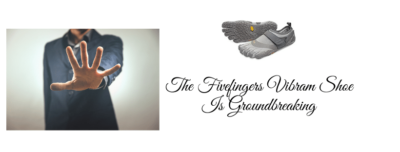 The Fivefingers Vibram Shoe Is Groundbreaking