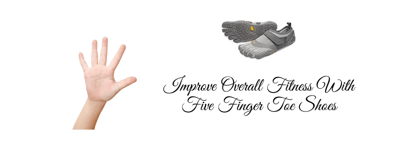 Improve Overall Fitness With Five Finger Toe Shoes